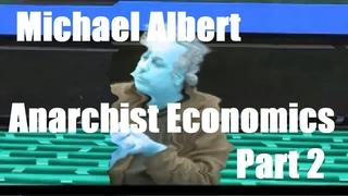 Michael Albert - Anarchist Economics Pt 2