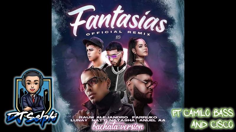 Rauw Alejandro Anuel AA Natti Natasha Fantasías DJ Selphi bachata ft Camilo Bass Cisco