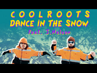 CoolRoots - Dance In The Snow feat. J. Nelson (Official Music Video)