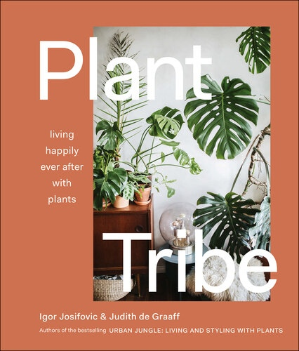 Plant Tribe Living Happily Ever After with Plants by Igor Josifovic Judith De Graaff