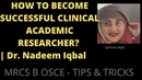 HOW TO BECOME A SUCCESSFUL CLINICAL ACADEMIC RESEARCHER? | Dr. Nadeem Iqbal