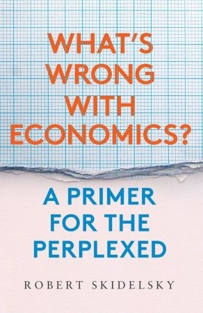 What 39 s Wrong with Economics - Robert Skidelsky