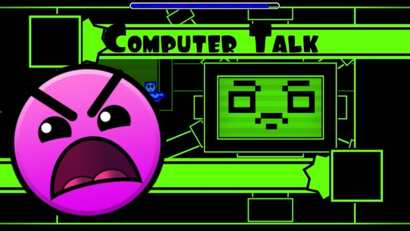 Computer Talk 100% UNICAL LEVEL Geometry Dash 2 11
