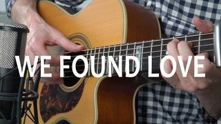 WE FOUND LOVE - RIHANNA - fingerstyle guitar cover + TABS