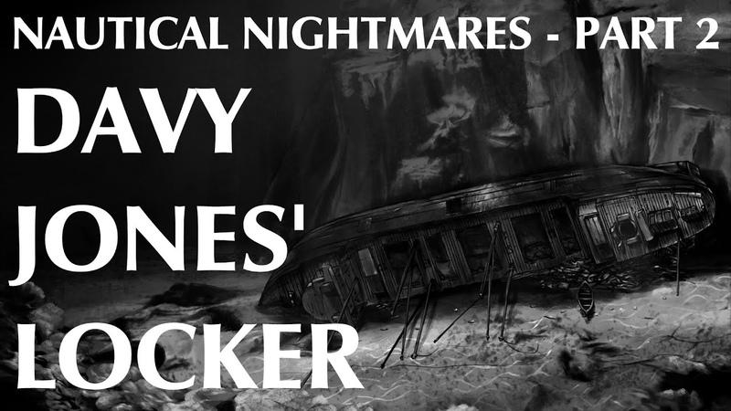 Nautical Nightmares Part 2 Davy Jones' Locker