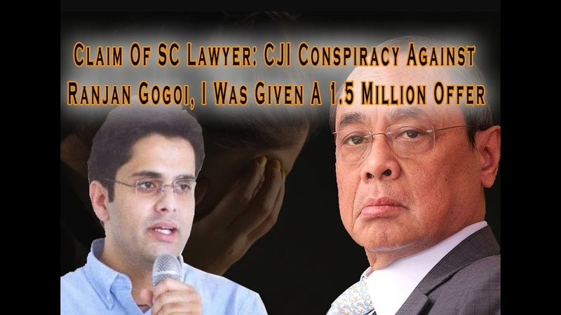 CJI Conspiracy Against Ranjan Gogoi, I Was Given A 1 5 Million Offer