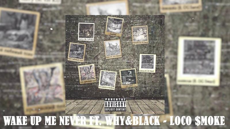 Wake up me never ft Why Black LOCO $MOKE