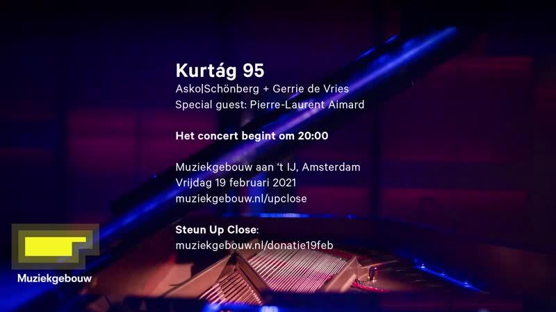 Muziekgebouw aan 't IJ 'Kurtág at 95' Asko Schönberg Pierre Laurent Aimard Amsterdam 19 02 2021