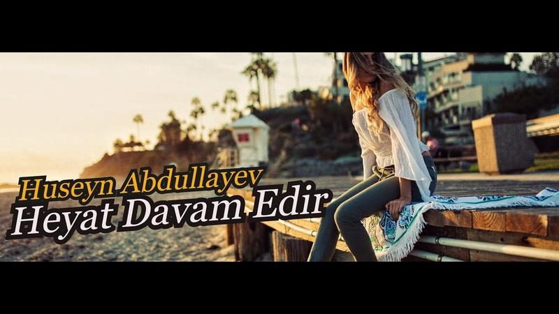 Huseyn Abdullayev Heyat Davam Edir Life goes on Music Video