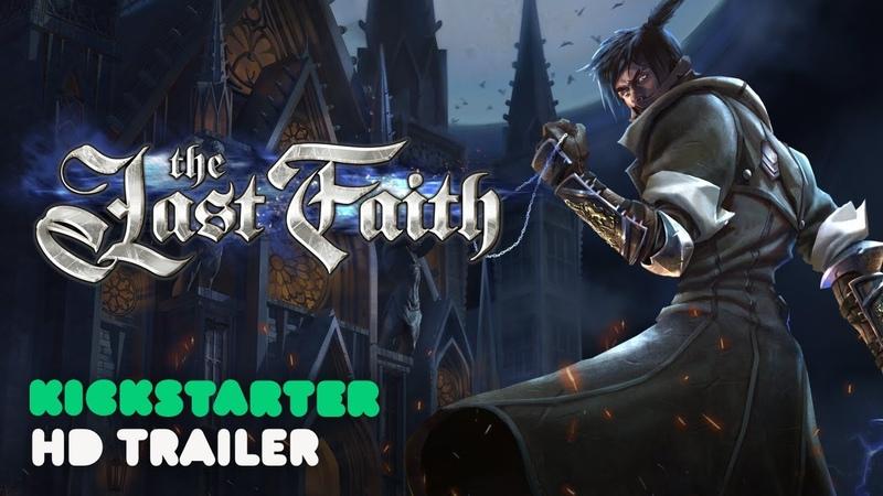 The Last Faith Official Kickstarter Trailer NOW ON KICKSTARTER