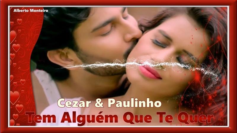 💕 Cezar Paulinho 💕 Tem Alguém Que Te Quer 💕